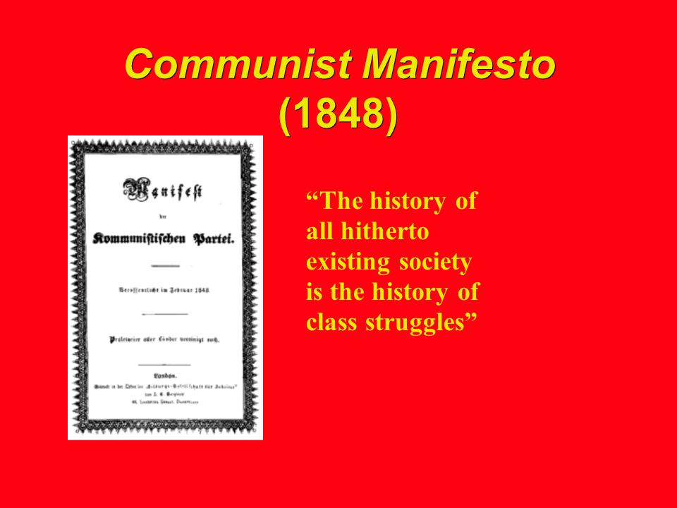 Communist Manifesto (1848) The history of all hitherto existing society is the history of class struggles
