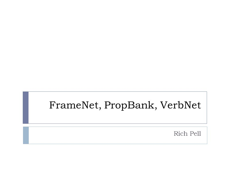 FrameNet, PropBank, VerbNet  When syntactic information is not enough  Lexical databases  Annotate a natural language corpus with semantic information  Largely manual classification efforts