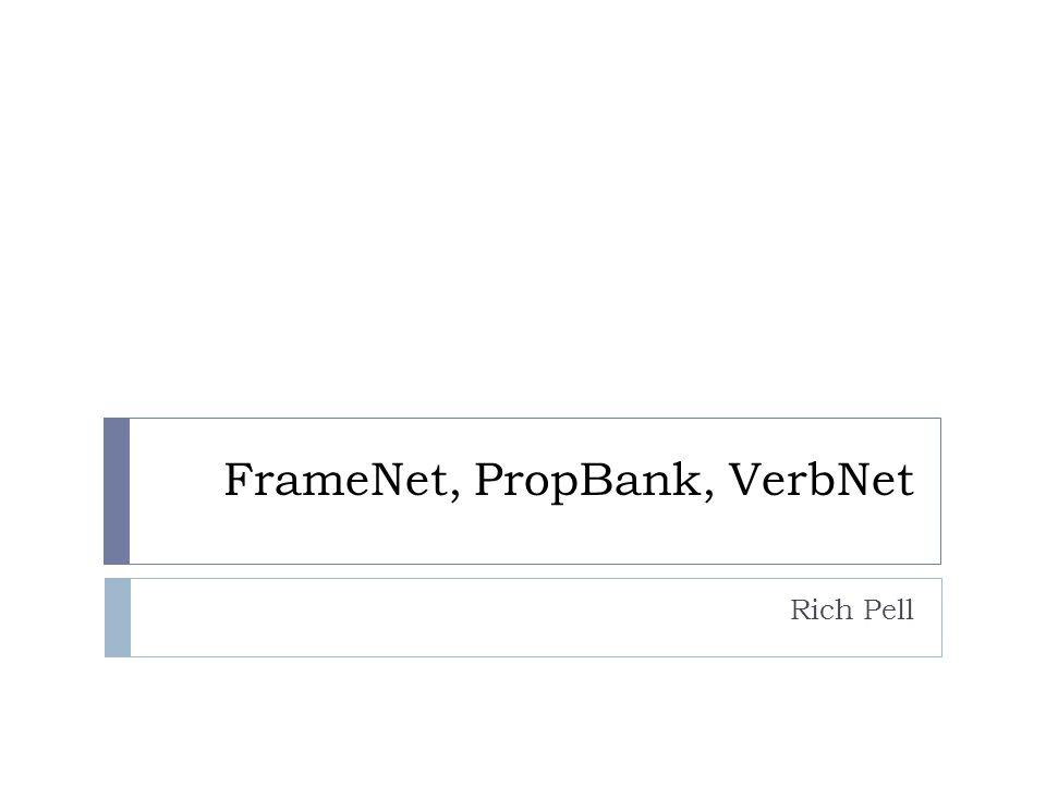 FrameNet, PropBank, VerbNet Rich Pell