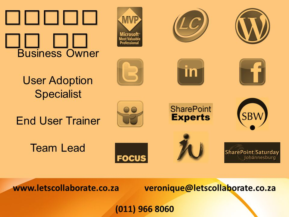 Business Owner User Adoption Specialist End User Trainer Team Lead www.letscollaborate.co.za veronique@letscollaborate.co.za (011) 966 8060 Conta ct Me