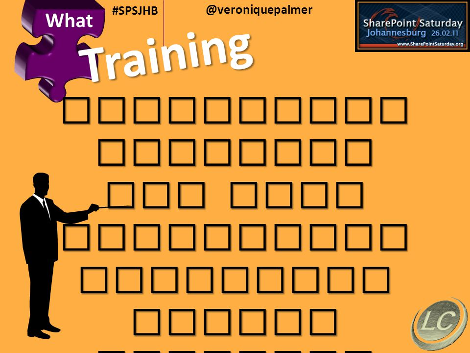 @veroniquepalmer #SPSJHB Training CustomisedHelpdesk End User MentorshipOwnership Skills Transfer What
