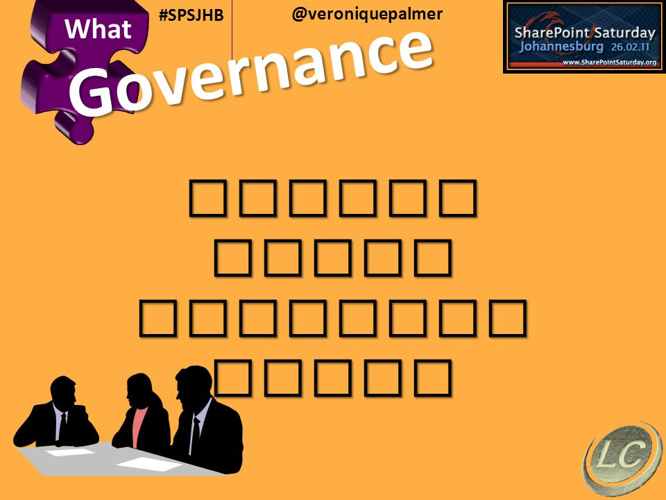 @veroniquepalmer #SPSJHB Governance DesignBuildMaintainAlign What