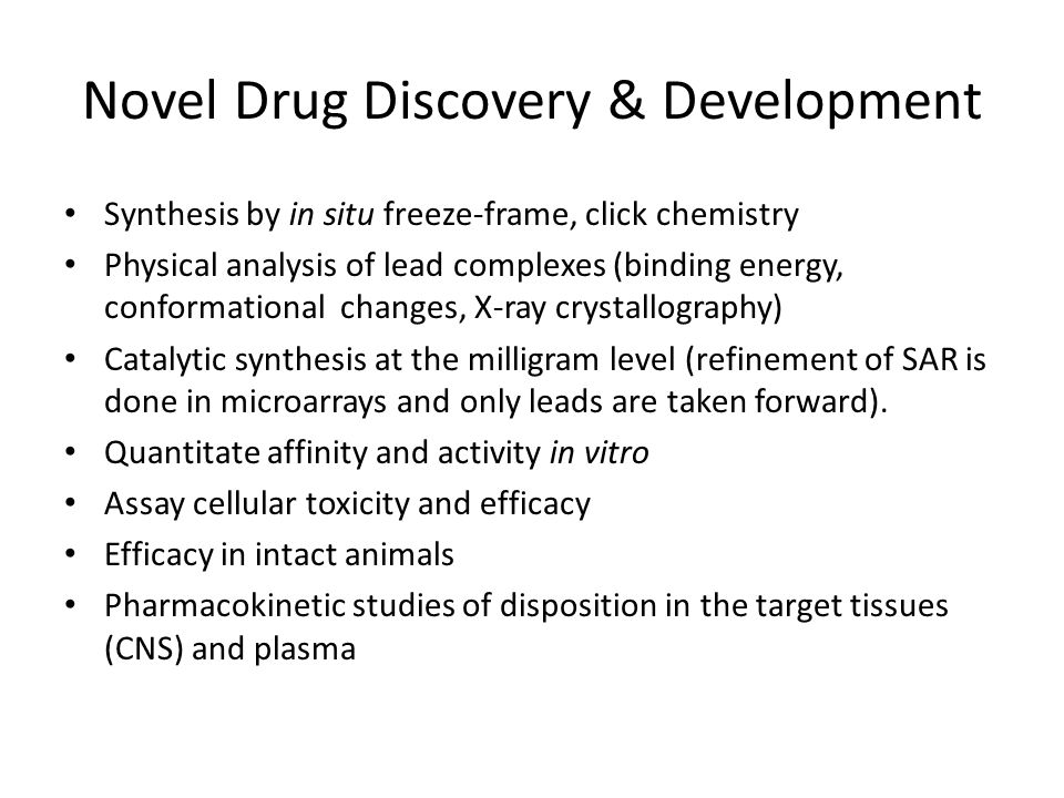 Novel Drug Discovery & Development Synthesis by in situ freeze-frame, click chemistry Physical analysis of lead complexes (binding energy, conformational changes, X-ray crystallography) Catalytic synthesis at the milligram level (refinement of SAR is done in microarrays and only leads are taken forward).
