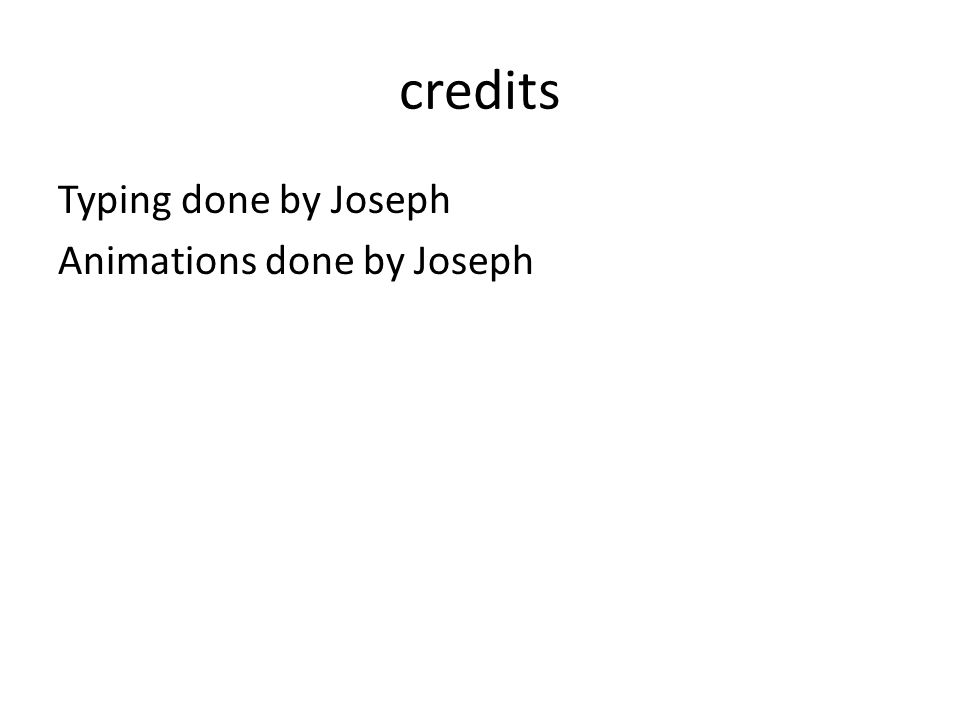 credits Typing done by Joseph Animations done by Joseph