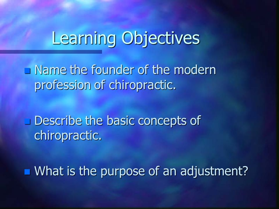Learning Objectives n Name the founder of the modern profession of chiropractic.