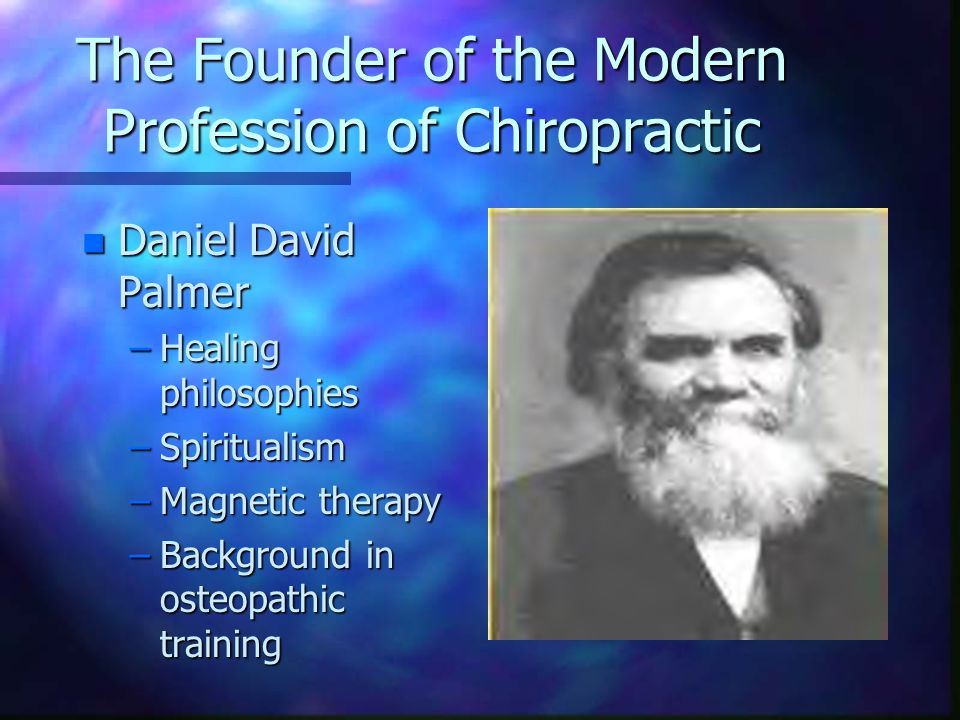 DD Palmer n Observed the body had a natural healing ability controlled by the nervous system.