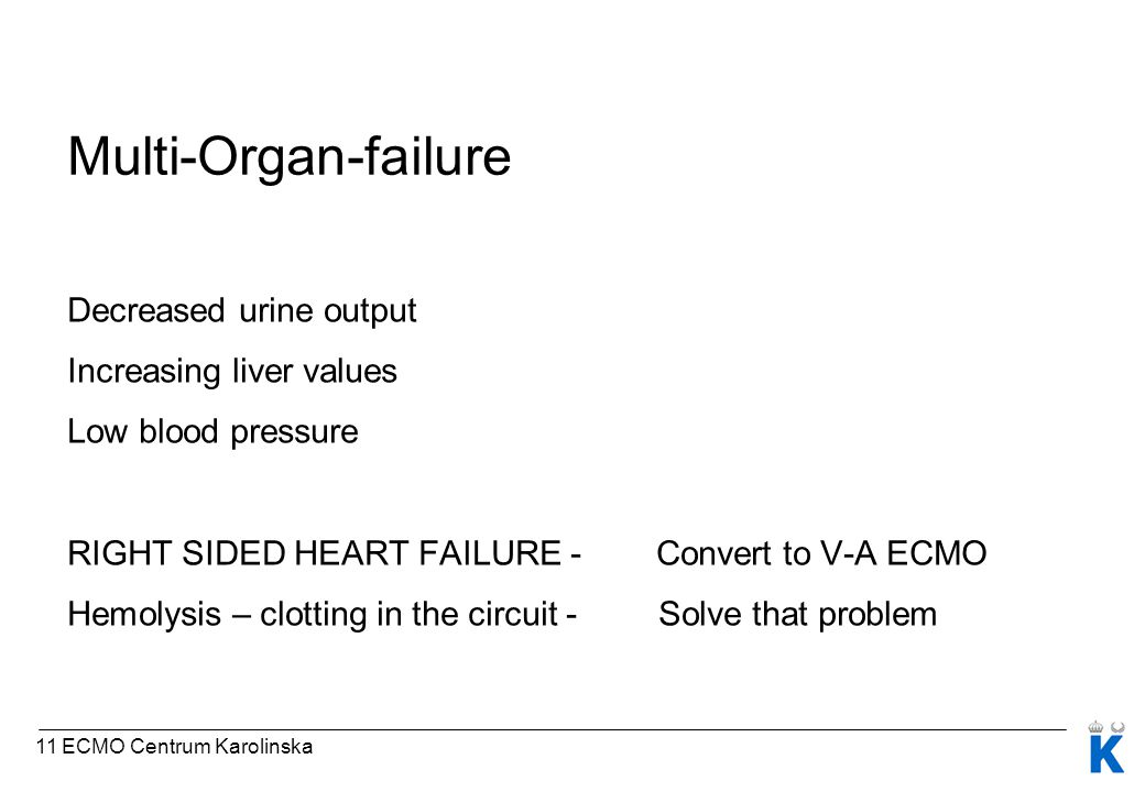 Multi-Organ-failure Decreased urine output Increasing liver values Low blood pressure RIGHT SIDED HEART FAILURE - Convert to V-A ECMO Hemolysis – clotting in the circuit - Solve that problem 11 ECMO Centrum Karolinska