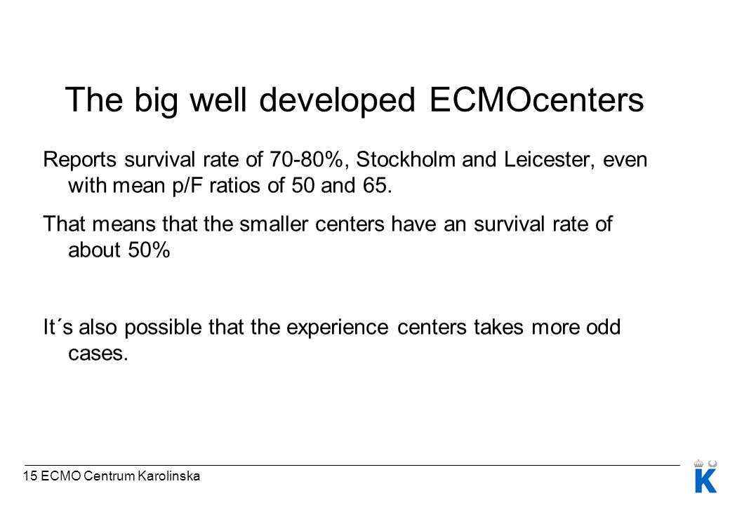 The big well developed ECMOcenters Reports survival rate of 70-80%, Stockholm and Leicester, even with mean p/F ratios of 50 and 65.
