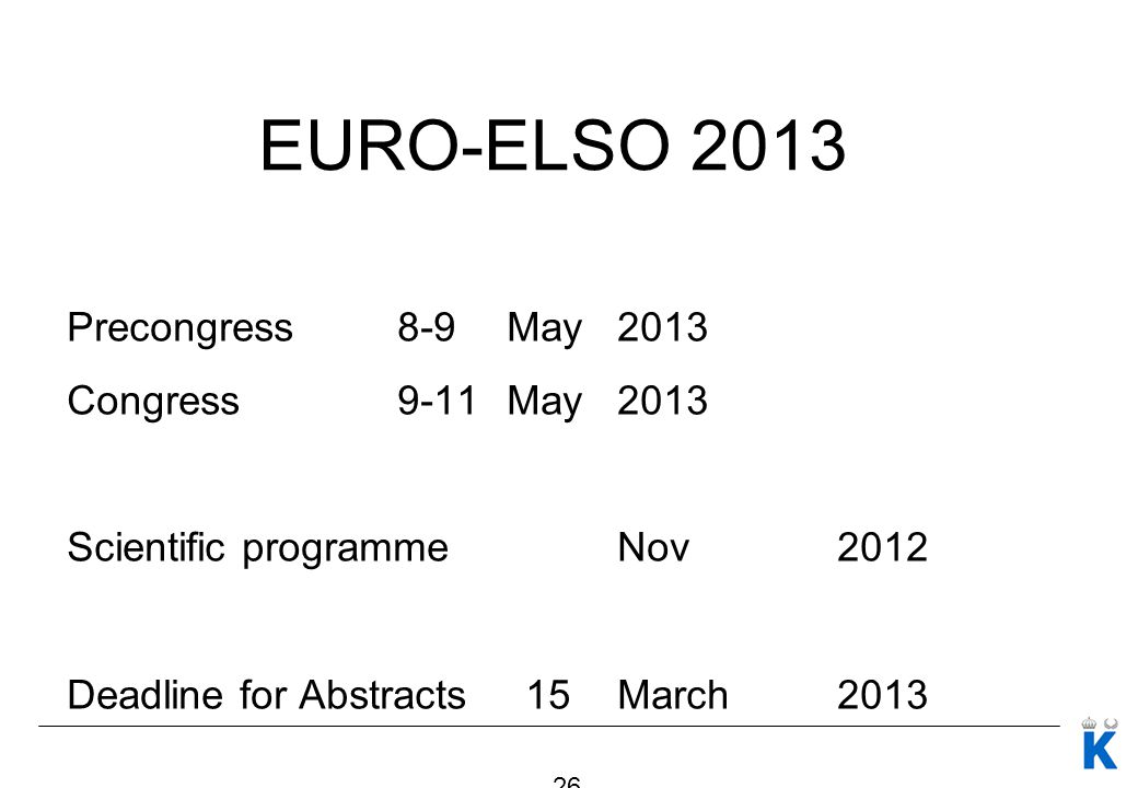EURO-ELSO 2013 Precongress8-9 May2013 Congress9-11 May 2013 Scientific programmeNov 2012 Deadline for Abstracts 15March2013 26