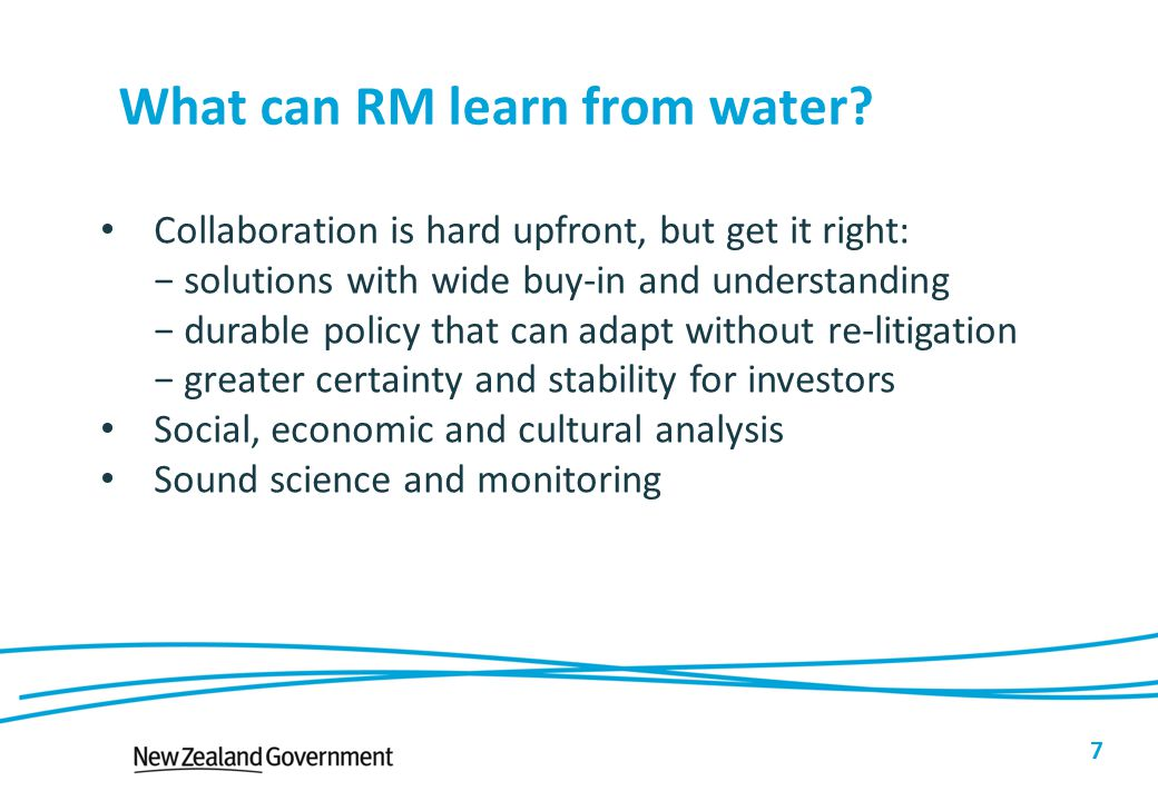 What can RM learn from water? 7 Collaboration is hard upfront, but get it right: − solutions with wide buy-in and understanding − durable policy that