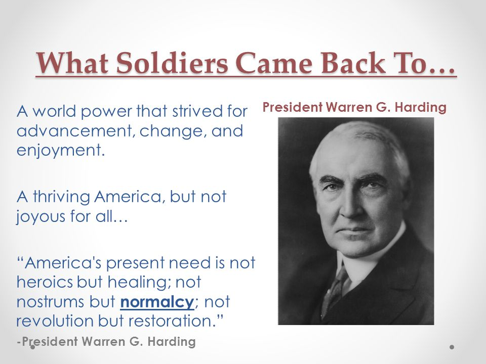 Americans Struggle with Postwar Issues The Impact of WWI on the USA 4,743,826 Active Serving Troops 53,515 Troops Killed in Battle (or as a result of…) 320,710 US Casualties THE WAR WAS WON, But Americans Desired A New Path 1.