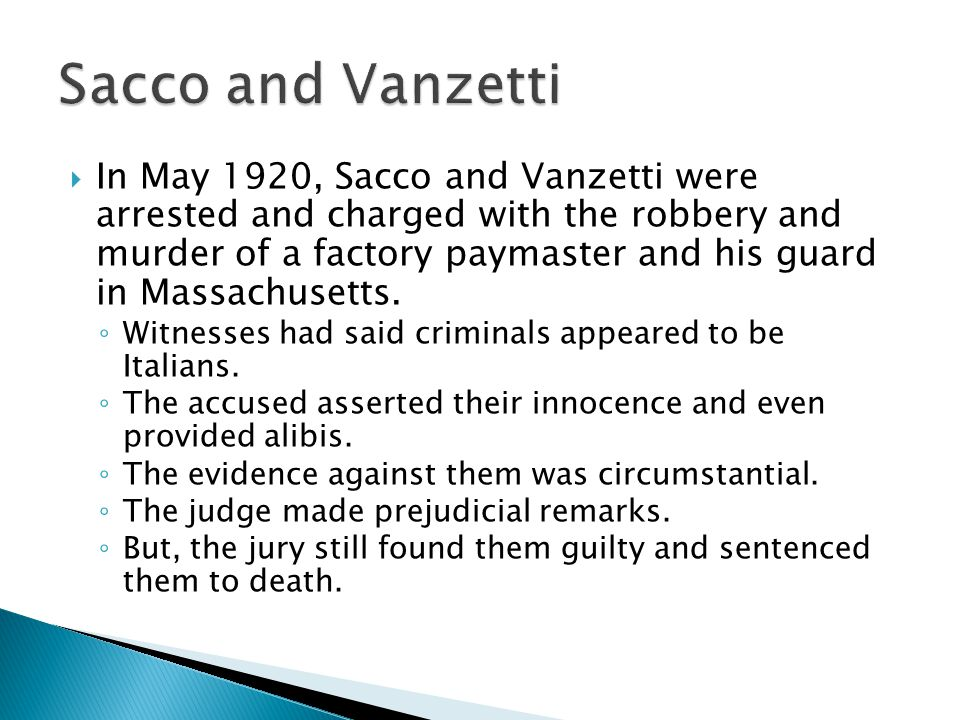  In May 1920, Sacco and Vanzetti were arrested and charged with the robbery and murder of a factory paymaster and his guard in Massachusetts.
