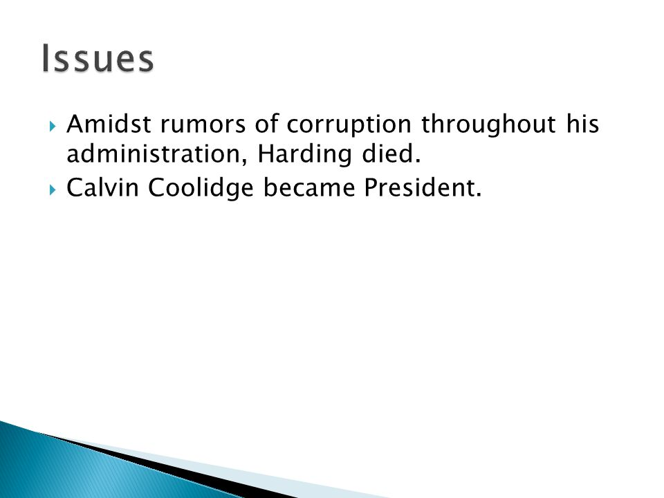  Amidst rumors of corruption throughout his administration, Harding died.