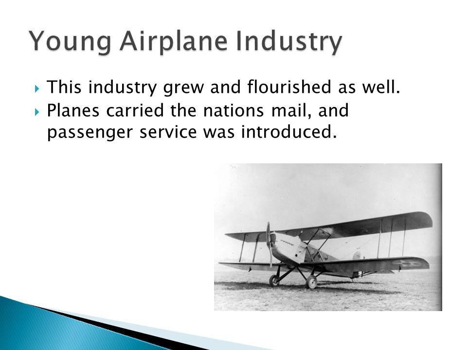  This industry grew and flourished as well.  Planes carried the nations mail, and passenger service was introduced.