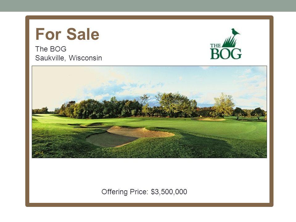 For Sale The BOG Saukville, Wisconsin Offering Price: $3,500,000
