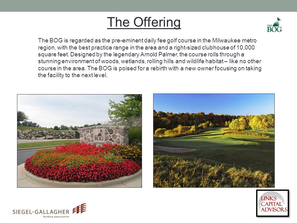The BOG is regarded as the pre-eminent daily fee golf course in the Milwaukee metro region, with the best practice range in the area and a right-sized clubhouse of 10,000 square feet.