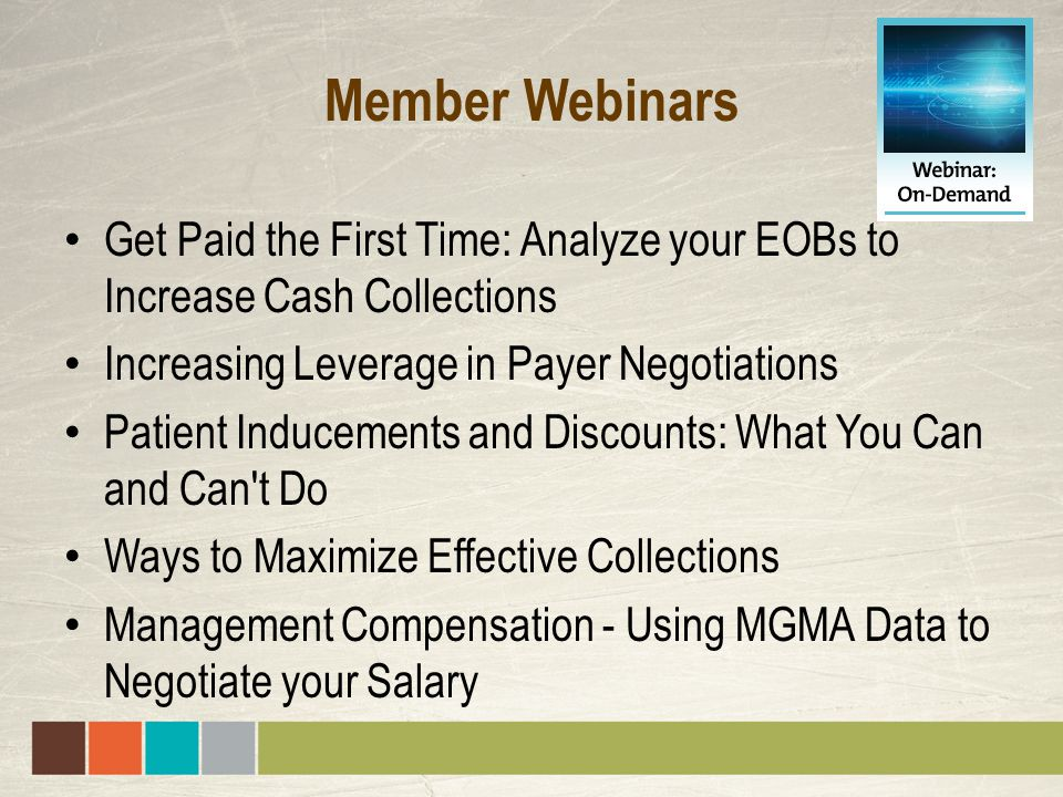 Member Webinars Get Paid the First Time: Analyze your EOBs to Increase Cash Collections Increasing Leverage in Payer Negotiations Patient Inducements