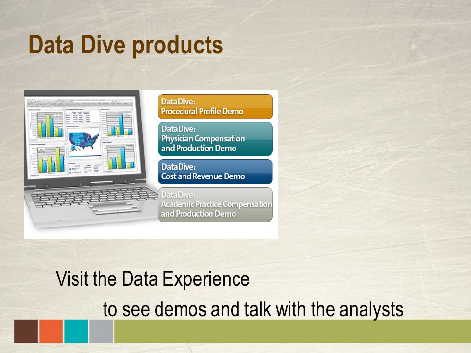 Data Dive products Visit the Data Experience to see demos and talk with the analysts