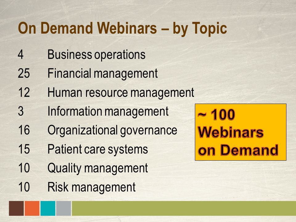 On Demand Webinars – by Topic 4 Business operations 25 Financial management 12 Human resource management 3 Information management 16 Organizational go