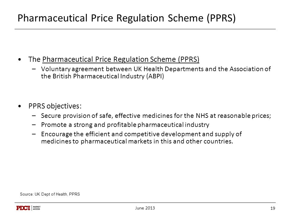 Pharmaceutical Price Regulation Scheme (PPRS) The Pharmaceutical Price Regulation Scheme (PPRS) –Voluntary agreement between UK Health Departments and
