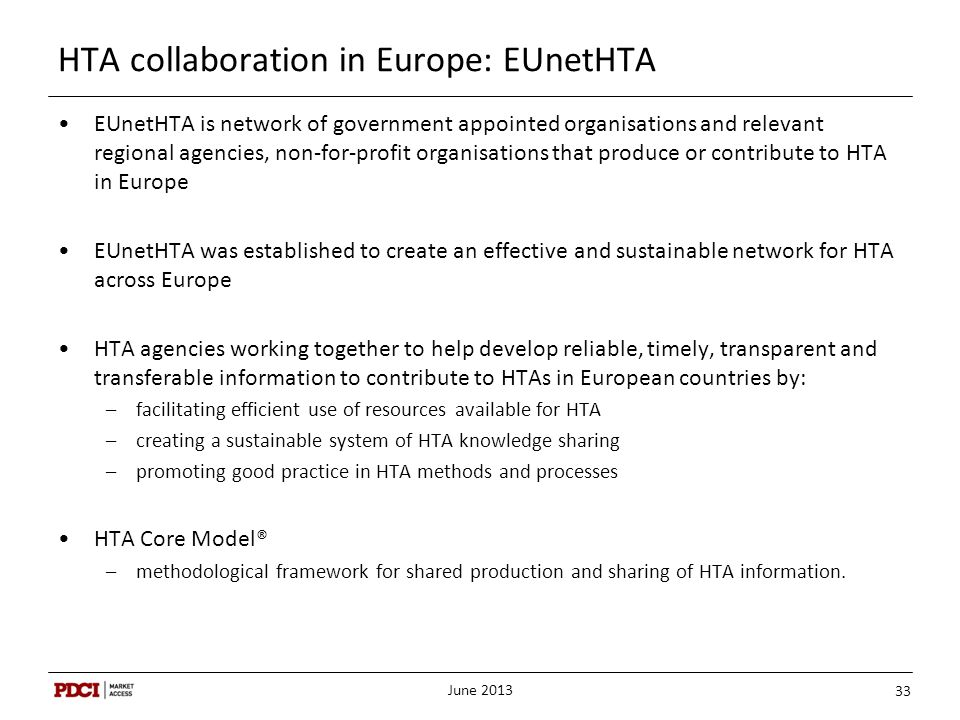 HTA collaboration in Europe: EUnetHTA EUnetHTA is network of government appointed organisations and relevant regional agencies, non-for-profit organis