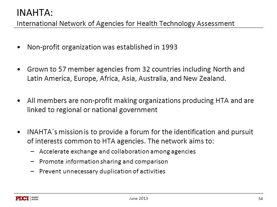 INAHTA: International Network of Agencies for Health Technology Assessment Non-profit organization was established in 1993 Grown to 57 member agencies