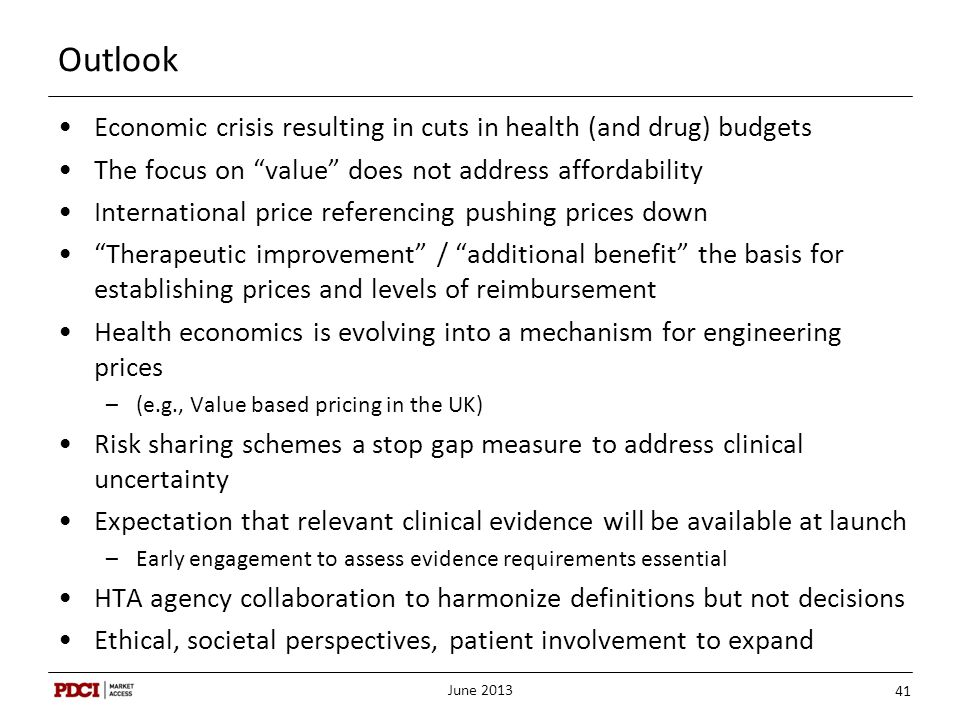 "Outlook Economic crisis resulting in cuts in health (and drug) budgets The focus on ""value"" does not address affordability International price referen"