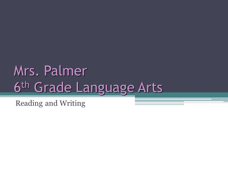 Mrs. Palmer 6 th Grade Language Arts Reading and Writing