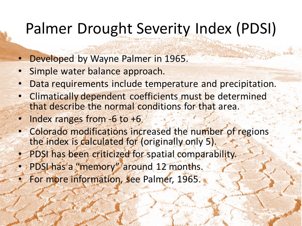 Palmer Drought Severity Index (PDSI) Developed by Wayne Palmer in 1965.