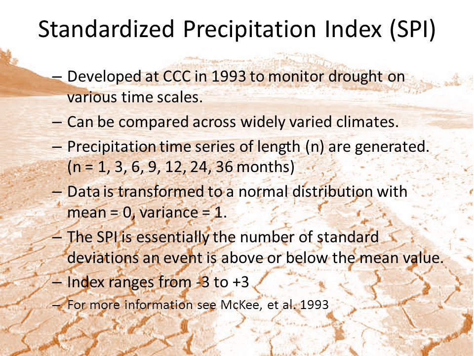 Standardized Precipitation Index (SPI) – Developed at CCC in 1993 to monitor drought on various time scales.