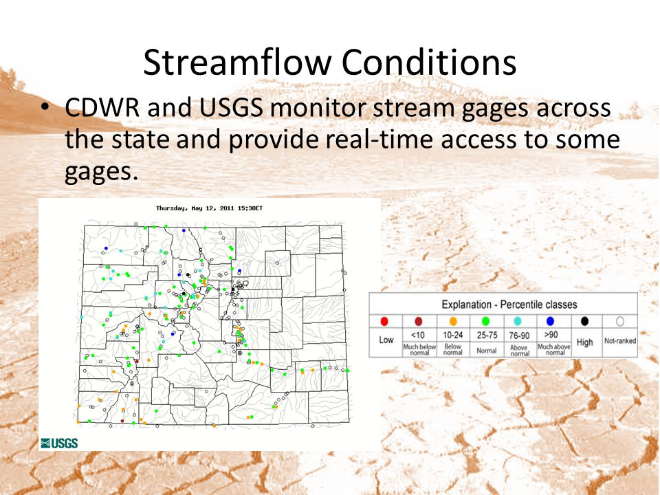 Streamflow Conditions CDWR and USGS monitor stream gages across the state and provide real-time access to some gages.