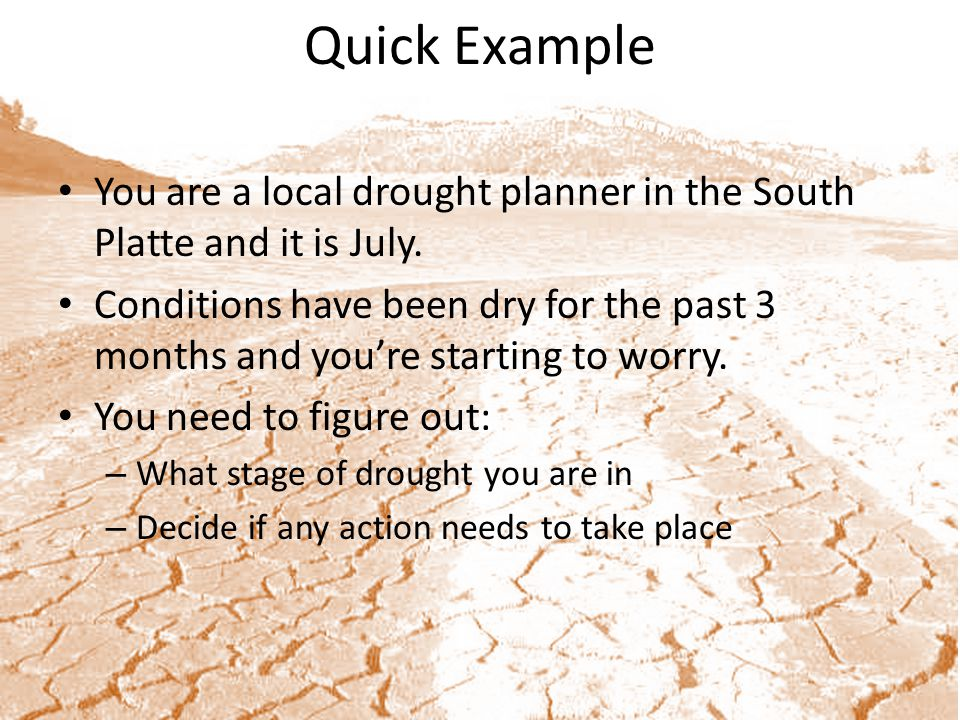 Quick Example You are a local drought planner in the South Platte and it is July.