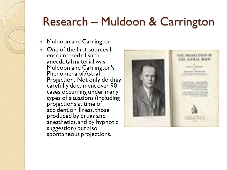 Research – Muldoon & Carrington Muldoon and Carrington One of the first sources I encountered of such anecdotal material was Muldoon and Carrington s Phenomena of Astral Projection,.
