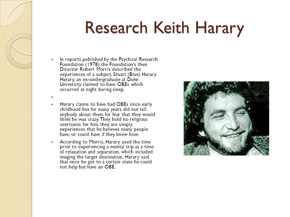 Research Keith Harary In reports published by the Psychical Research Foundation (1978), the Foundation s then Director Robert Morris described the experiences of a subject, Stuart (Blue) Harary.