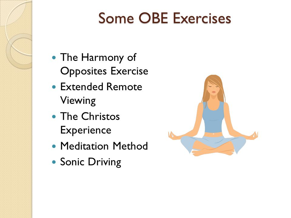 Some OBE Exercises The Harmony of Opposites Exercise Extended Remote Viewing The Christos Experience Meditation Method Sonic Driving