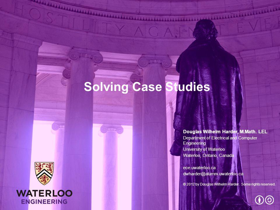 Solving Case Studies Douglas Wilhelm Harder, M.Math.