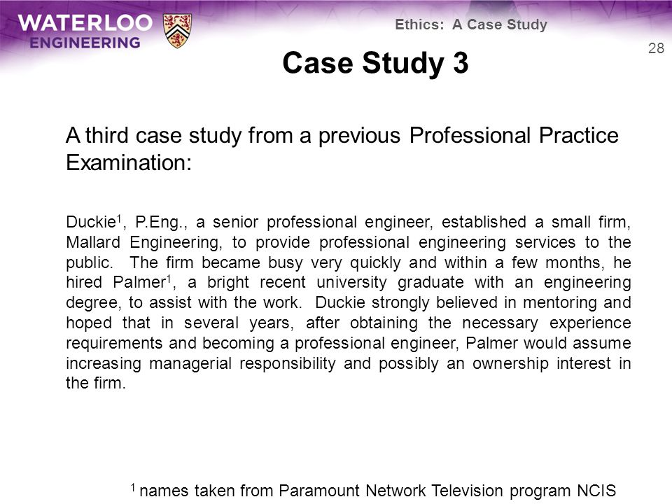 Case Study 3 A third case study from a previous Professional Practice Examination: Duckie 1, P.Eng., a senior professional engineer, established a small firm, Mallard Engineering, to provide professional engineering services to the public.