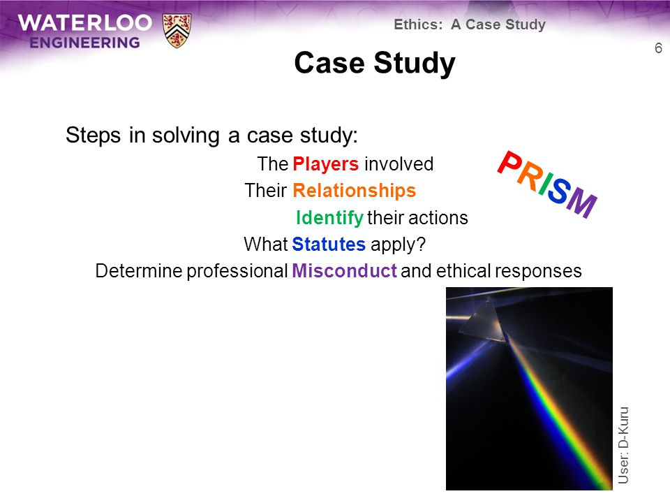 Case Study Steps in solving a case study: The Players involved Their Relationships Identify their actions What Statutes apply.