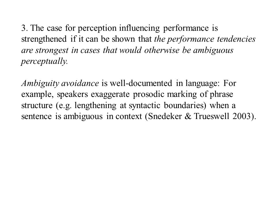 Ambiguity avoidance is well-documented in language: For example, speakers exaggerate prosodic marking of phrase structure (e.g.