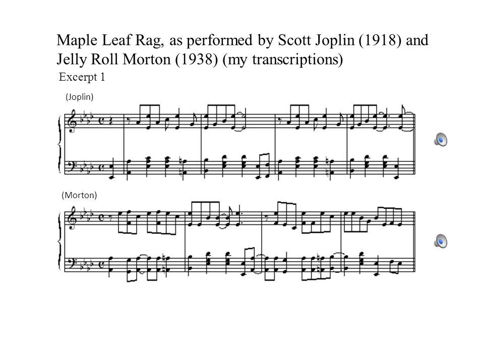 Maple Leaf Rag, as performed by Scott Joplin (1918) and Jelly Roll Morton (1938) (my transcriptions) Excerpt 1 (Joplin) (Morton)