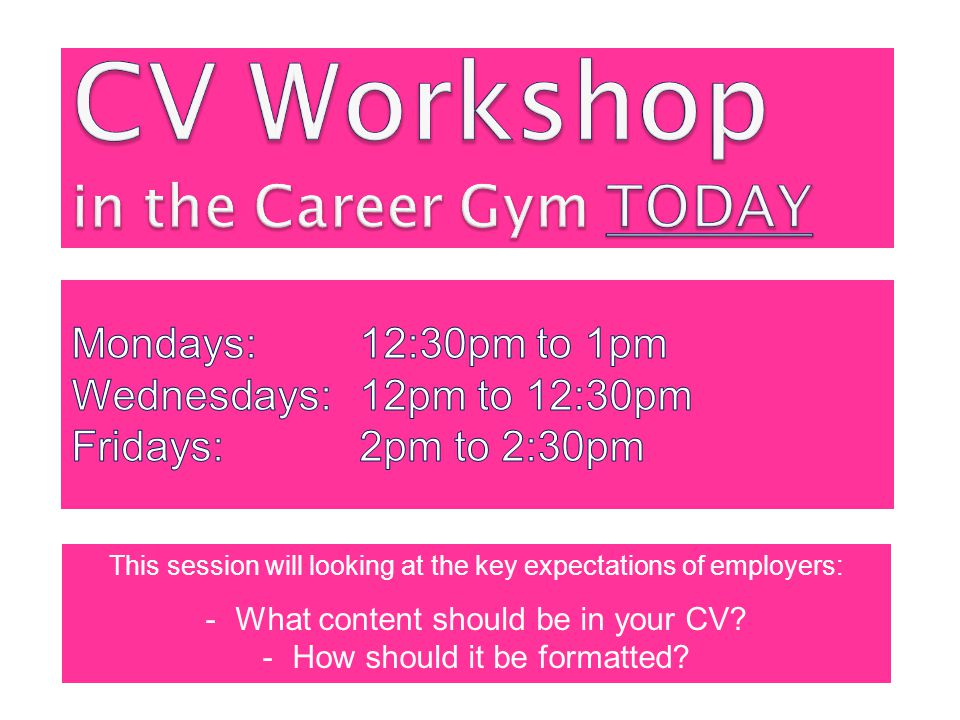 This session will looking at the key expectations of employers: -What content should be in your CV.
