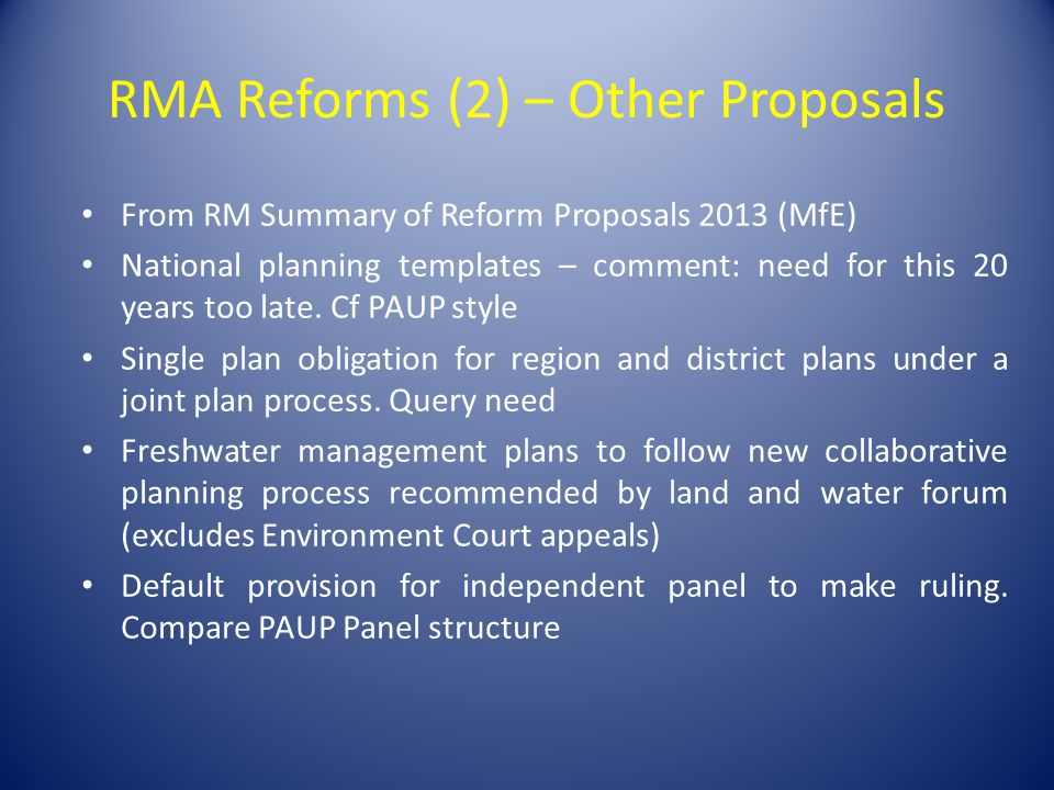 RMA Reforms (2) – Other Proposals From RM Summary of Reform Proposals 2013 (MfE) National planning templates – comment: need for this 20 years too lat