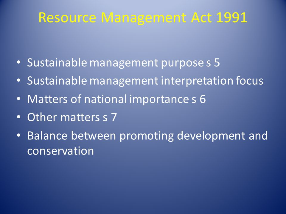 Resource Management Act 1991 Sustainable management purpose s 5 Sustainable management interpretation focus Matters of national importance s 6 Other m