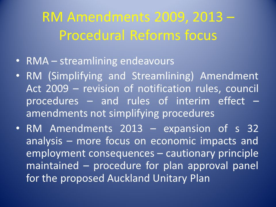 RM Amendments 2009, 2013 – Procedural Reforms focus RMA – streamlining endeavours RM (Simplifying and Streamlining) Amendment Act 2009 – revision of n