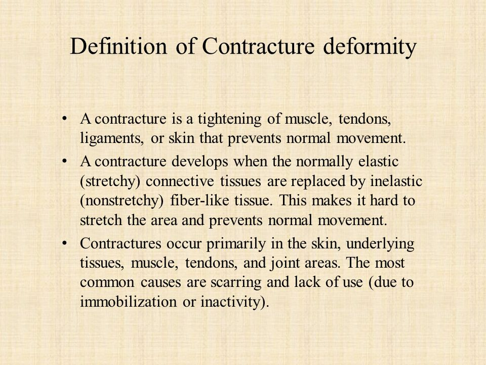 Definition of Contracture deformity A contracture is a tightening of muscle, tendons, ligaments, or skin that prevents normal movement.