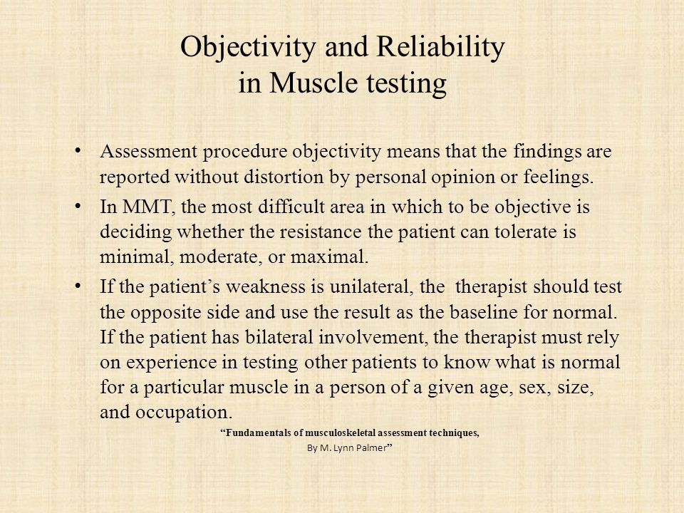 Objectivity and Reliability in Muscle testing Validity means that a test actually measures what it is supposed to measure.