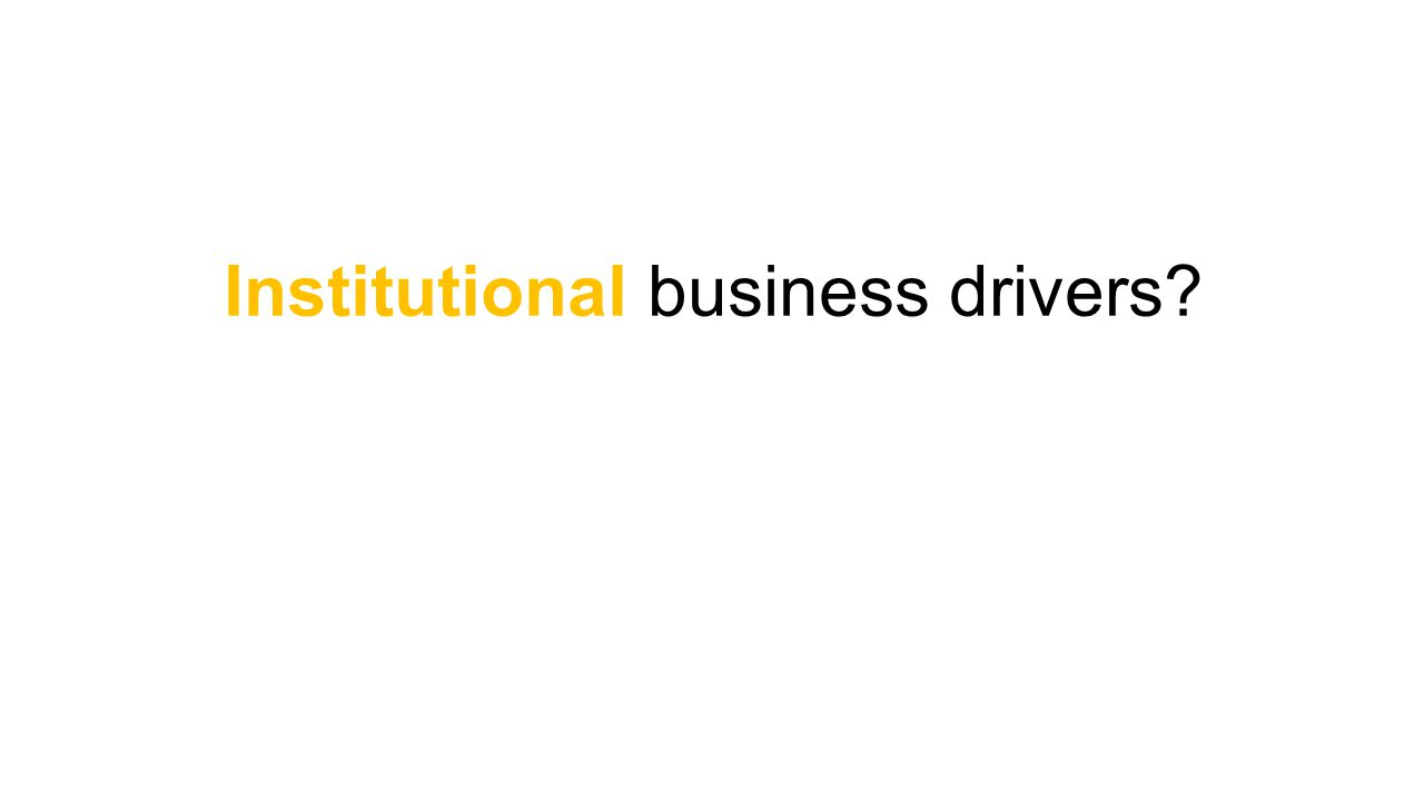 Institutional business drivers