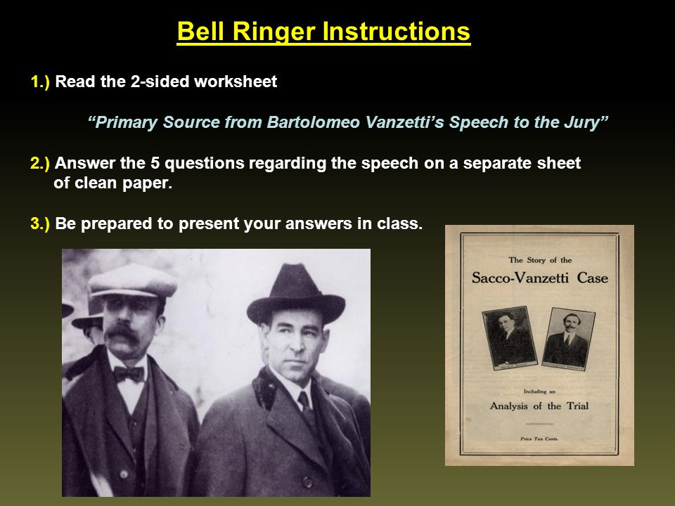 """Bell Ringer Instructions 1.) Read the 2-sided worksheet """"Primary Source from Bartolomeo Vanzetti's Speech to the Jury"""" 2.) Answer the 5 questions rega"""