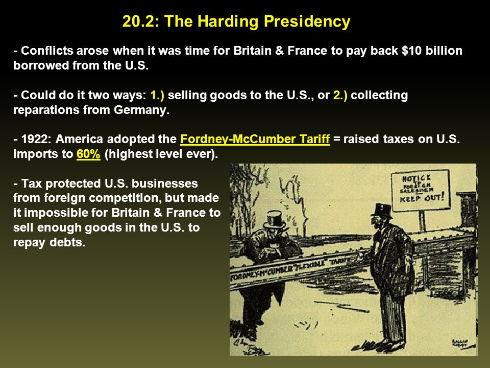 20.2: The Harding Presidency - Conflicts arose when it was time for Britain & France to pay back $10 billion borrowed from the U.S. - Could do it two
