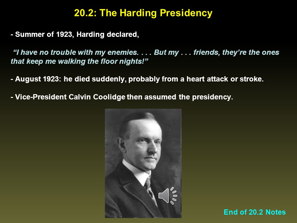 """20.2: The Harding Presidency End of 20.2 Notes - Summer of 1923, Harding declared, """"I have no trouble with my enemies.... But my... friends, they're t"""